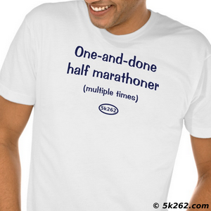 funny half marathon running shirt image: One-and-done half marathoner (multiple times)