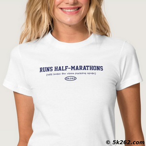 funny half marathon running shirt graphic: Runs half marathons. Still looks for close parking spots