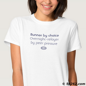 overnight relay running shirt image: Runner by choice. Overnight-relayer by peer pressure.