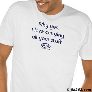 funny running shirt image: Why yes, I love carrying all your stuff